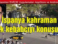 İspanya kahraman Türk kebabcıyı konuşuyor: Teröristleri içeri sokmadı!