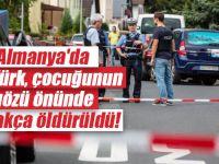Almanya'da bir Türk, çocuğunun gözü önünde alçakça öldürüldü!
