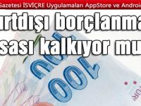 Yurtdışı borçlanma yasası kalkıyor mu?