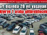 Yurt dışında 20 yıl yaşayan Türkiye'ye 1 araba götürebilsin talebi