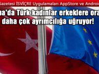 Avrupa'da Türk kadınlar erkeklere oranla daha çok ayrımcılığa uğruyor!
