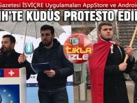 ZÜRİH'TE KUDÜS PROTESTO EDİLDİ