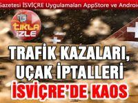 TRAFİK KAZALARI, UÇAK İPTALLERİ, İSVİÇRE'DE KAOS