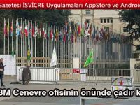 BM Cenevre ofisinin önünde çadır kurdu!
