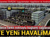 İstanbul Yeni Havalimanı'nın tamamlanmış hali bu filmde