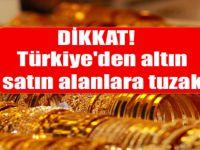Türkiye'den altın satın alanlara tuzak