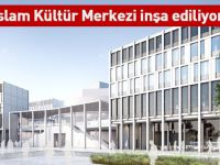 Yeni İslam Kültür Merkezi inşa ediliyor