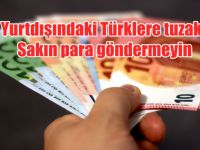Yurtdışındaki Türklere tuzak: Sakın para göndermeyin