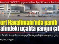 Frankfurt Havalimanı'nda panik park halindeki uçakta yangın çıktı