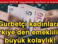 Gurbetçi kadınlara Türkiye'den emeklilikte büyük kolaylık!