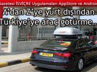 A'dan Z'ye yurt dışından Türkiye'ye araç götürme…