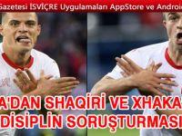 FIFA'dan Shaqiri ve Xhaka'ya disiplin soruşturması