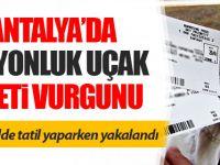 Antalya'da milyonluk uçak bileti vurgunu!