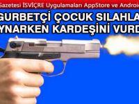İzine giden gurbetçi çocuk silahla oynarken kardeşini vurdu