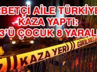 Gurbetçi aile Türkiye'de kaza yaptı: 3'ü çocuk 8 yaralı