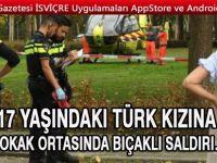 17 yaşındaki Türk kızına sokak ortasında bıçaklı saldırı…