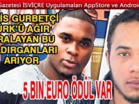 Polis gurbetçi Türk'ü ağır yaralayan bu saldırganları arıyor…15 bin Euro ödül verilecek