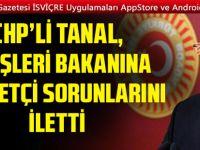 CHP'li Tanal, Dışişleri Bakanı'na GURBETÇİ sorunlarını iletti