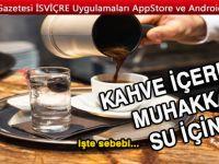 Kahve içerken su içmek neden önemli!
