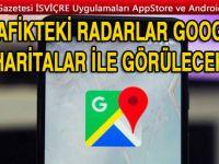 Google Haritalar artık trafikteki radarları gösterecek!