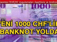 YENİ 1000 CHF'LİK BANKNOT 13 MART'TA PİYASADA