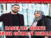 BASEL'DE TÜRK'E HAKSIZ GÖZALTI REZALETİ