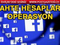 Facebook'tan sahte hesap operasyonu