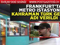Kahraman Türk gencinin adı Frankfurt'ta metro istasyonuna verildi