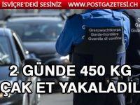 İsviçre'de iki günde 450 Kg. kaçak et yakalandı…….