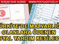 Türkiye'de malvarlığı olanlara ödenen sosyal yardım kesilecek!