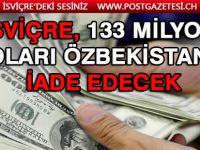 İsviçre yolsuzluk soruşturmasında ele geçirdiği 133 milyon doları Özbekistan'a iade ediyor