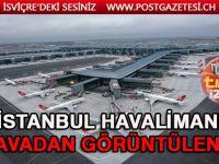İstanbul Havalimanı havadan görüntülendi