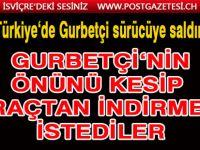 Türkiye'de Gurbetçi sürücüye saldırı