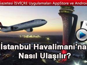 İstanbul Havalimanı'na Nasıl Ulaşılır